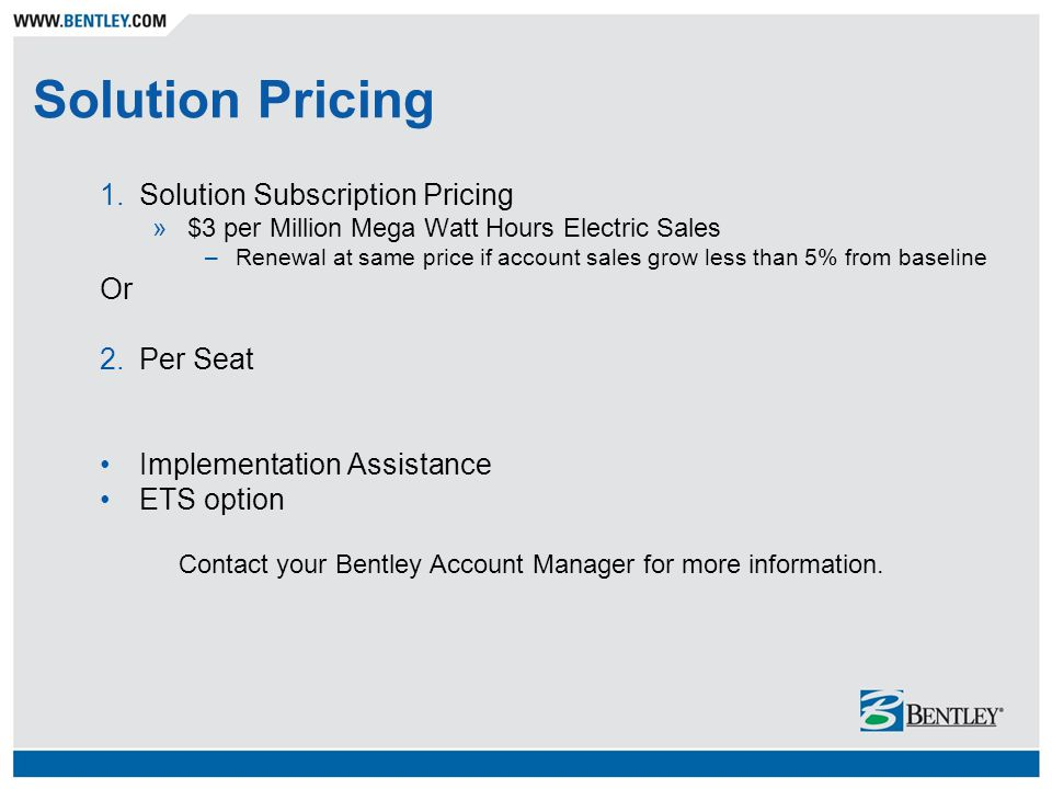 Solution Pricing 1.Solution Subscription Pricing »$3 per Million Mega Watt Hours Electric Sales –Renewal at same price if account sales grow less than