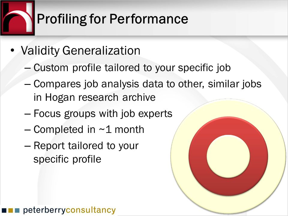 Profiling for Performance Validity Generalization – Custom profile tailored to your specific job – Compares job analysis data to other, similar jobs i
