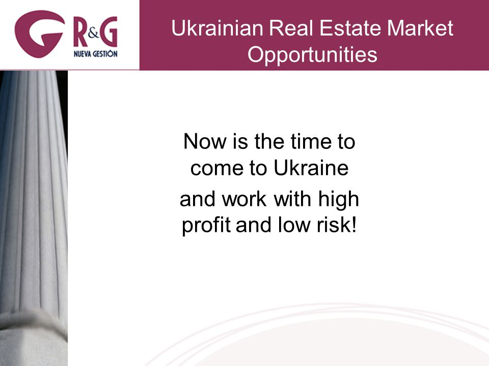 Ukrainian Real Estate Market Opportunities Now is the time to come to Ukraine and work with high profit and low risk!