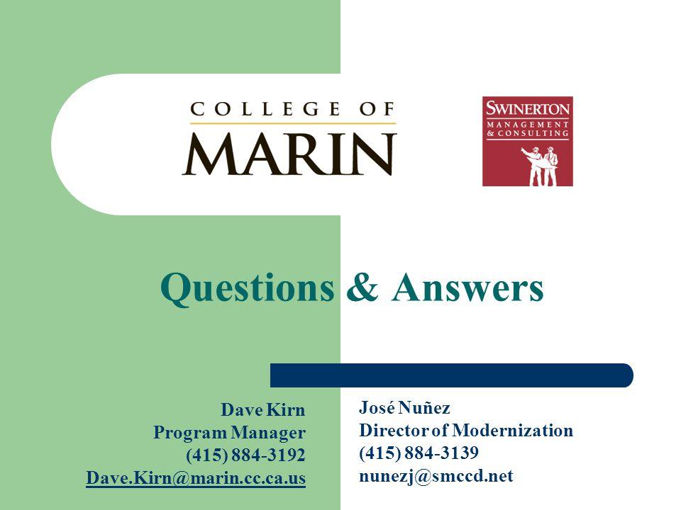 Questions & Answers Dave Kirn Program Manager (415) 884-3192 Dave.Kirn@marin.cc.ca.us José Nuñez Director of Modernization (415) 884-3139 nunezj@smccd.net