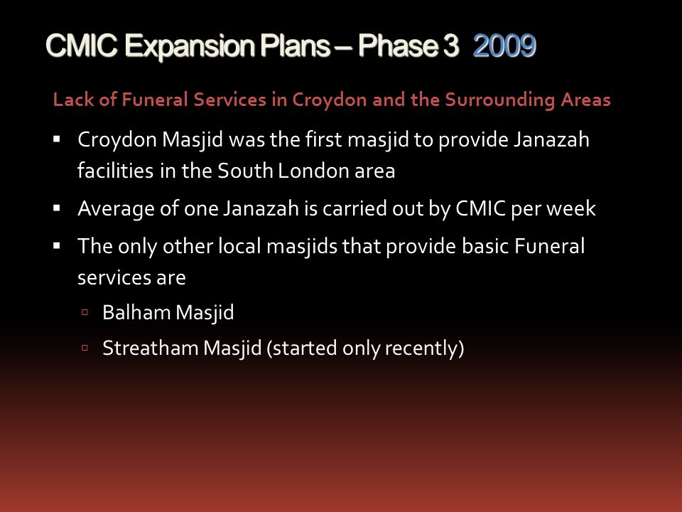 CMIC Expansion Plans – Phase 3 2009 Croydon Masjid is… the largest Masjid in South London one of the three mosques in Surrey and the surround areas; the others are Sutton and Crawley a role model mosque as recently publicised on Islam Channels show Model Mosque.