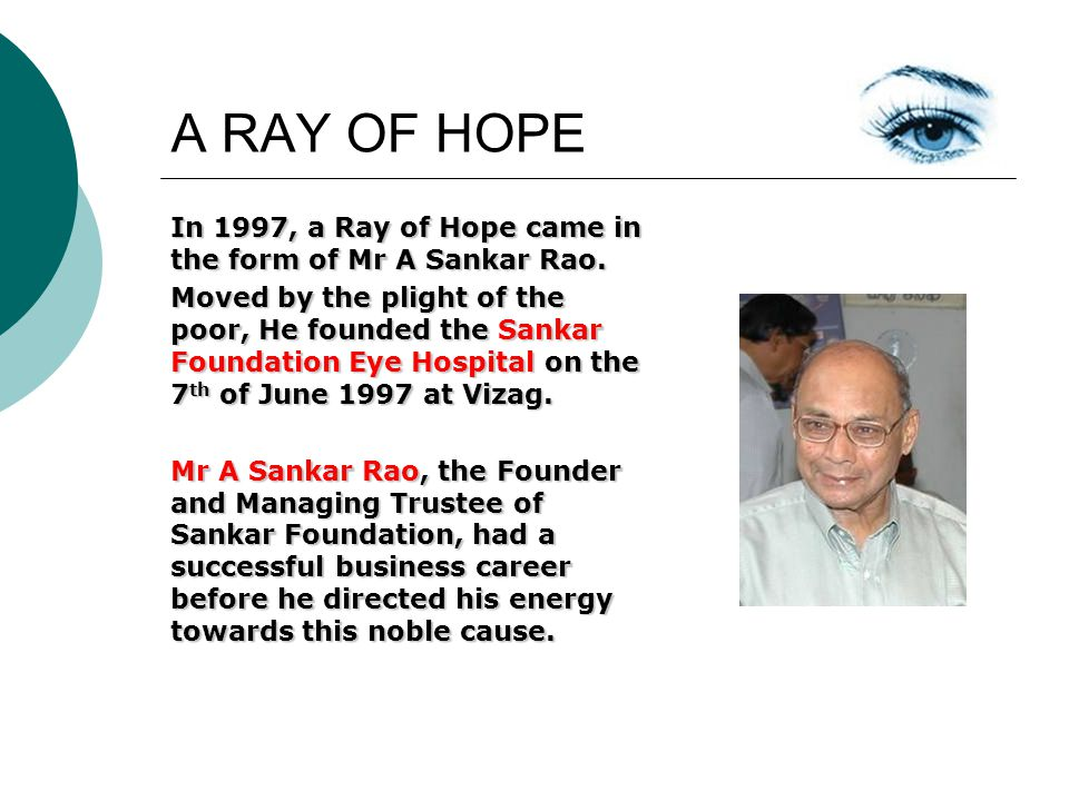 A RAY OF HOPE In 1997, a Ray of Hope came in the form of Mr A Sankar Rao.