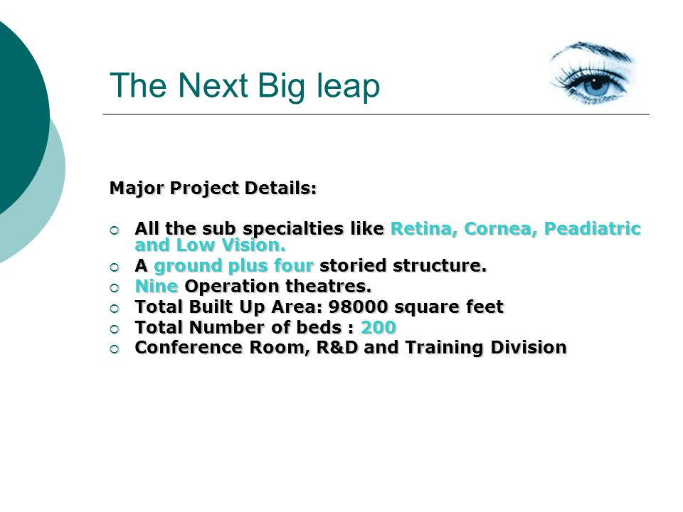 The Next Big leap Major Project Details: All the sub specialties like Retina, Cornea, Peadiatric and Low Vision.