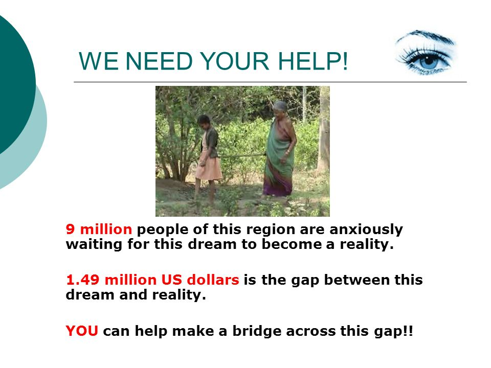 WE NEED YOUR HELP! 9 million people of this region are anxiously waiting for this dream to become a reality. 1.49 million US dollars is the gap betwee