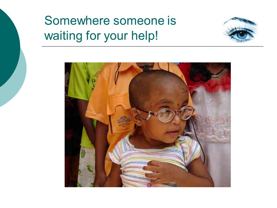 Somewhere someone is waiting for your help!