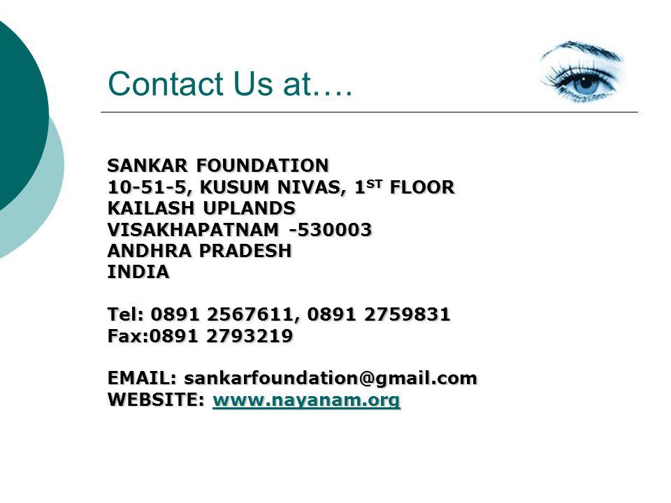 Contact Us at…. SANKAR FOUNDATION 10-51-5, KUSUM NIVAS, 1 ST FLOOR KAILASH UPLANDS VISAKHAPATNAM -530003 ANDHRA PRADESH INDIA Tel: 0891 2567611, 0891