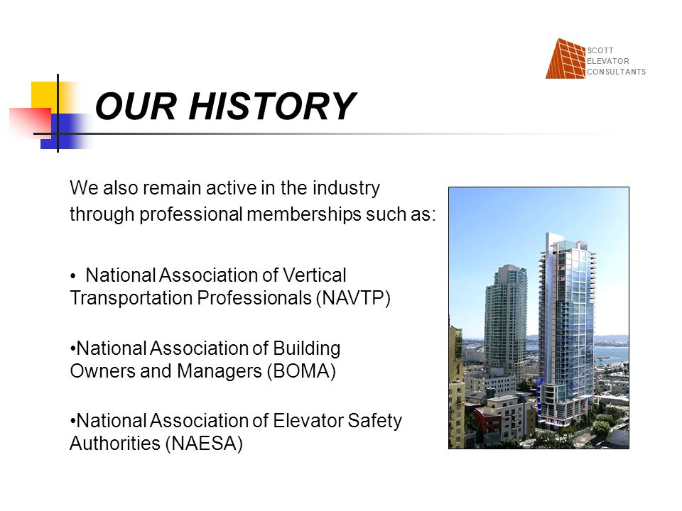 OUR HISTORY We also remain active in the industry through professional memberships such as: National Association of Vertical Transportation Profession