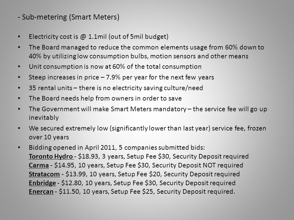 - Sub-metering (Smart Meters) Electricity cost is @ 1.1mil (out of 5mil budget) The Board managed to reduce the common elements usage from 60% down to