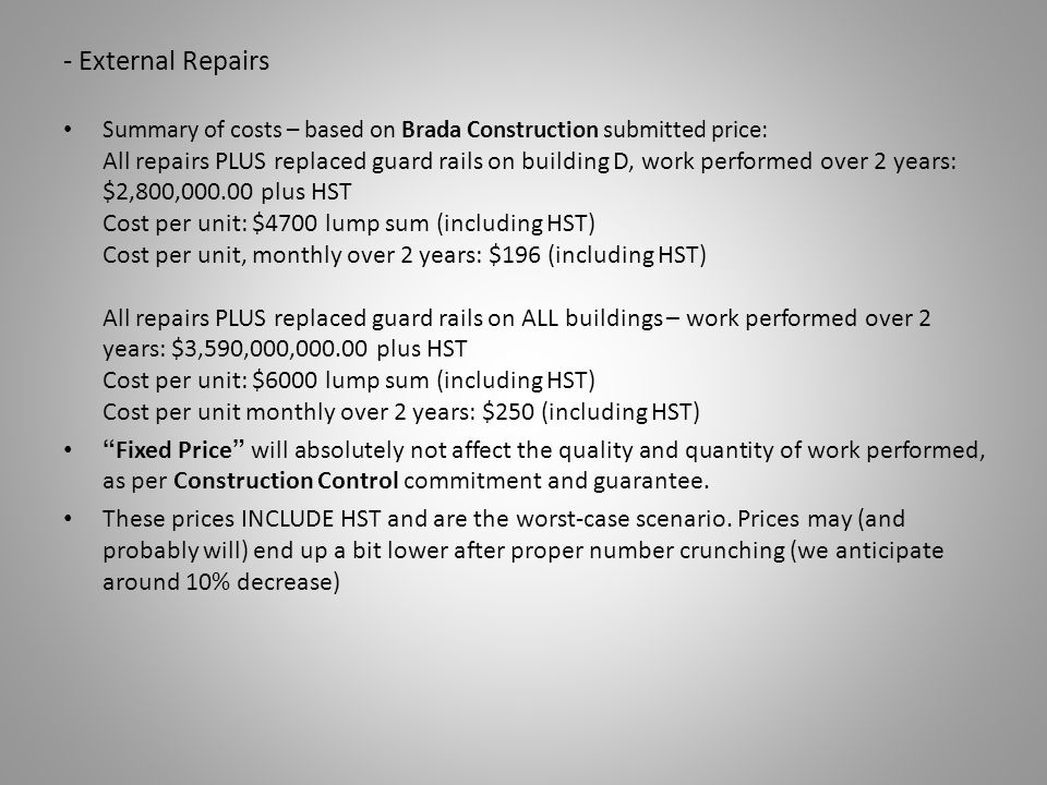 - External Repairs Summary of costs – based on Brada Construction submitted price: All repairs PLUS replaced guard rails on building D, work performed
