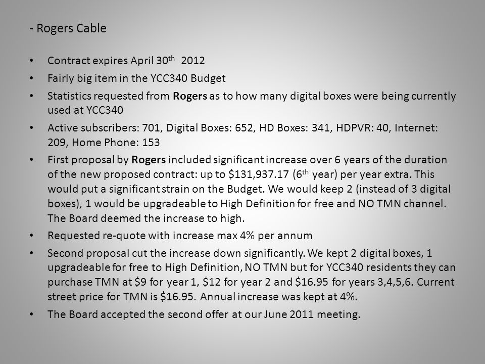 - Rogers Cable Contract expires April 30 th 2012 Fairly big item in the YCC340 Budget Statistics requested from Rogers as to how many digital boxes we