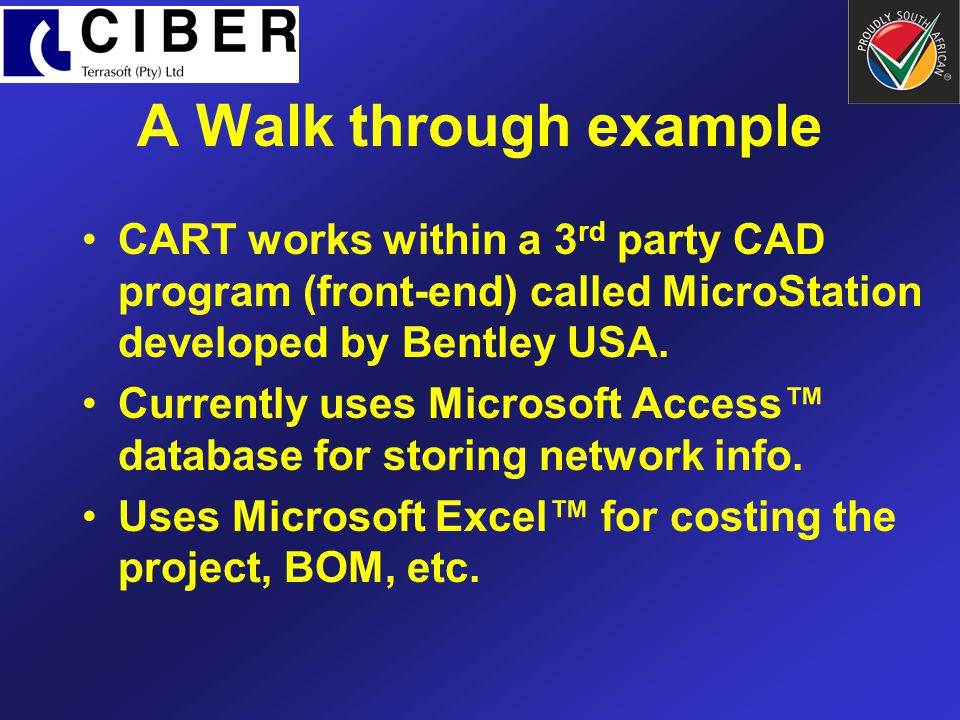 A Walk through example CART works within a 3 rd party CAD program (front-end) called MicroStation developed by Bentley USA. Currently uses Microsoft A