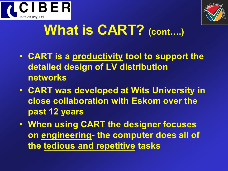 What is CART? (cont….) CART is a productivity tool to support the detailed design of LV distribution networks CART was developed at Wits University in