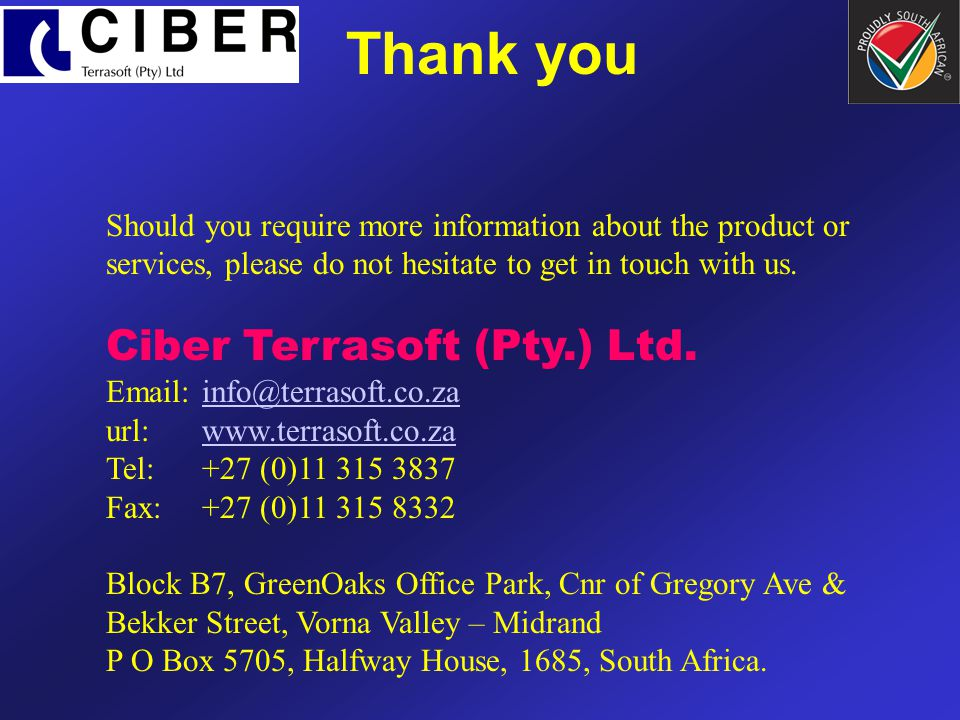 Thank you Should you require more information about the product or services, please do not hesitate to get in touch with us. Ciber Terrasoft (Pty.) Lt
