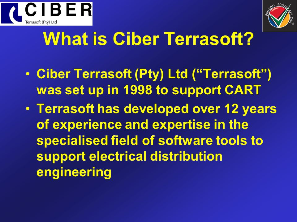 What is Ciber Terrasoft? Ciber Terrasoft (Pty) Ltd (Terrasoft) was set up in 1998 to support CART Terrasoft has developed over 12 years of experience