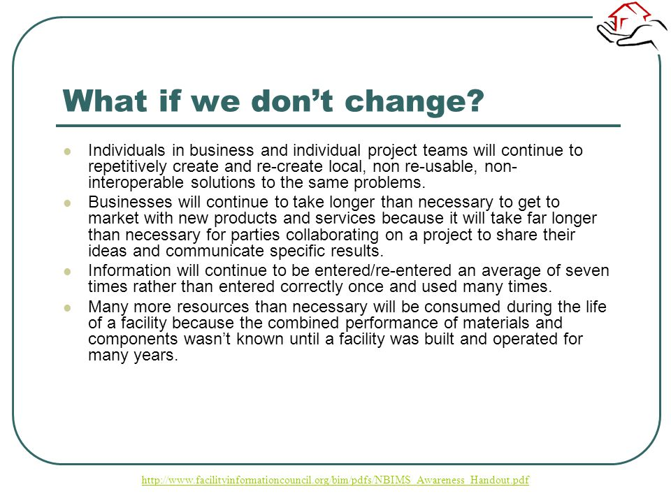 What if we dont change? Individuals in business and individual project teams will continue to repetitively create and re-create local, non re-usable,