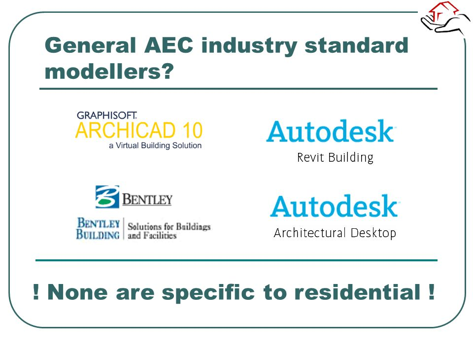 General AEC industry standard modellers? ! None are specific to residential !