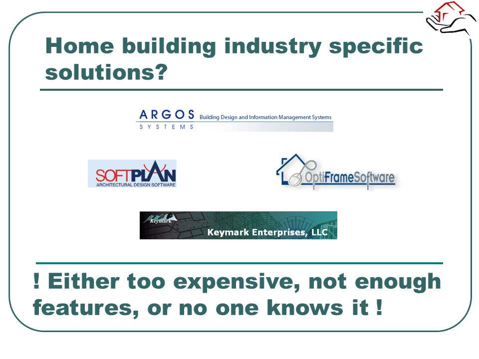 Home building industry specific solutions? ! Either too expensive, not enough features, or no one knows it !