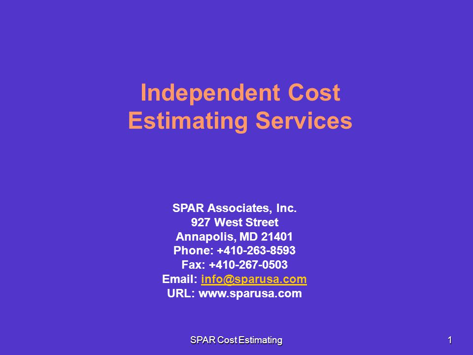 SPAR Cost Estimating 1 Independent Cost Estimating Services SPAR Associates, Inc. 927 West Street Annapolis, MD 21401 Phone: +410-263-8593 Fax: +410-2