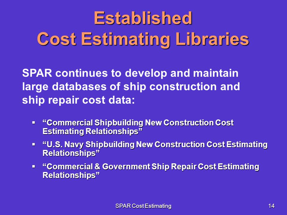 SPAR Cost Estimating14 Established Cost Estimating Libraries Commercial Shipbuilding New Construction Cost Estimating Relationships Commercial Shipbui