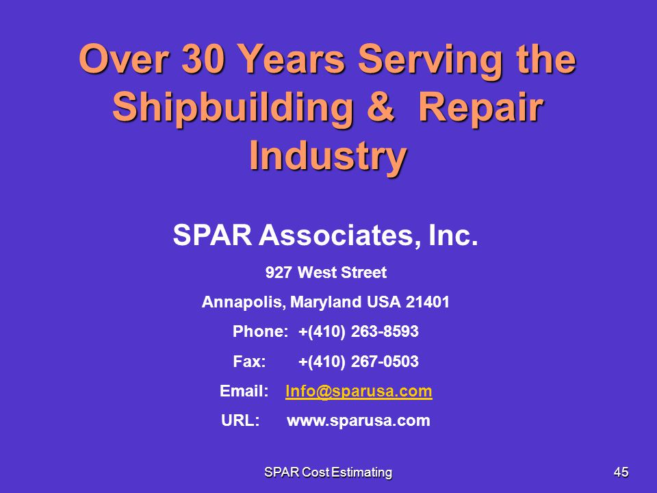 SPAR Cost Estimating45 Over 30 Years Serving the Shipbuilding & Repair Industry SPAR Associates, Inc. 927 West Street Annapolis, Maryland USA 21401 Ph