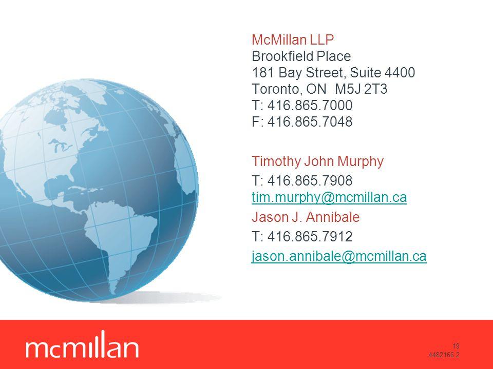 19 4482166.2 McMillan LLP Brookfield Place 181 Bay Street, Suite 4400 Toronto, ON M5J 2T3 T: 416.865.7000 F: 416.865.7048 Timothy John Murphy T: 416.8