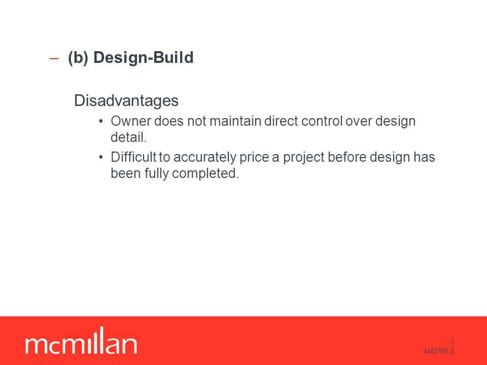 7 4482166.2 –(b) Design-Build Disadvantages Owner does not maintain direct control over design detail.