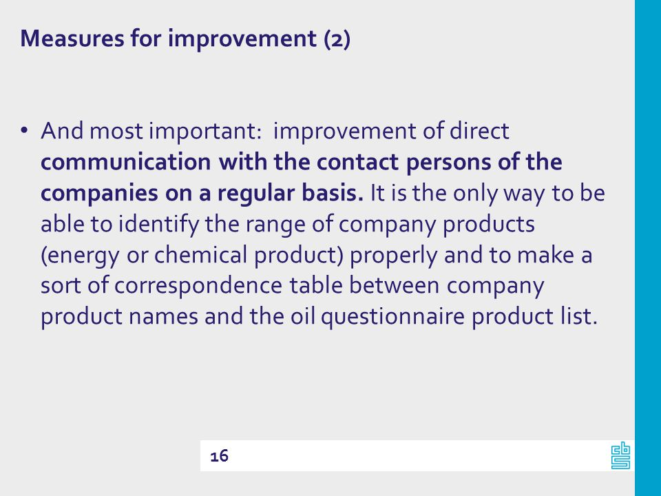 16 Measures for improvement (2) And most important: improvement of direct communication with the contact persons of the companies on a regular basis.