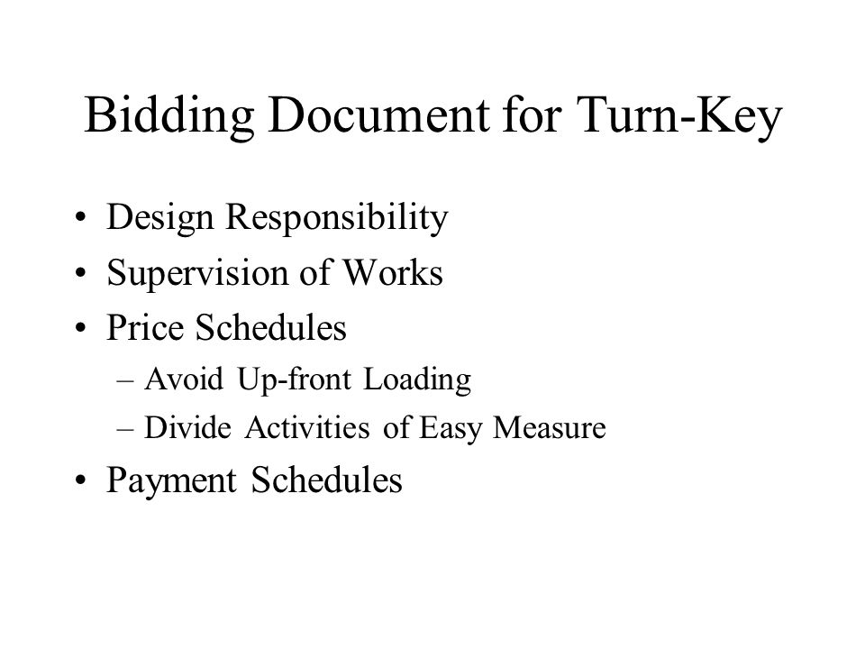 Bidding Document for Turn-Key Design Responsibility Supervision of Works Price Schedules –Avoid Up-front Loading –Divide Activities of Easy Measure Payment Schedules