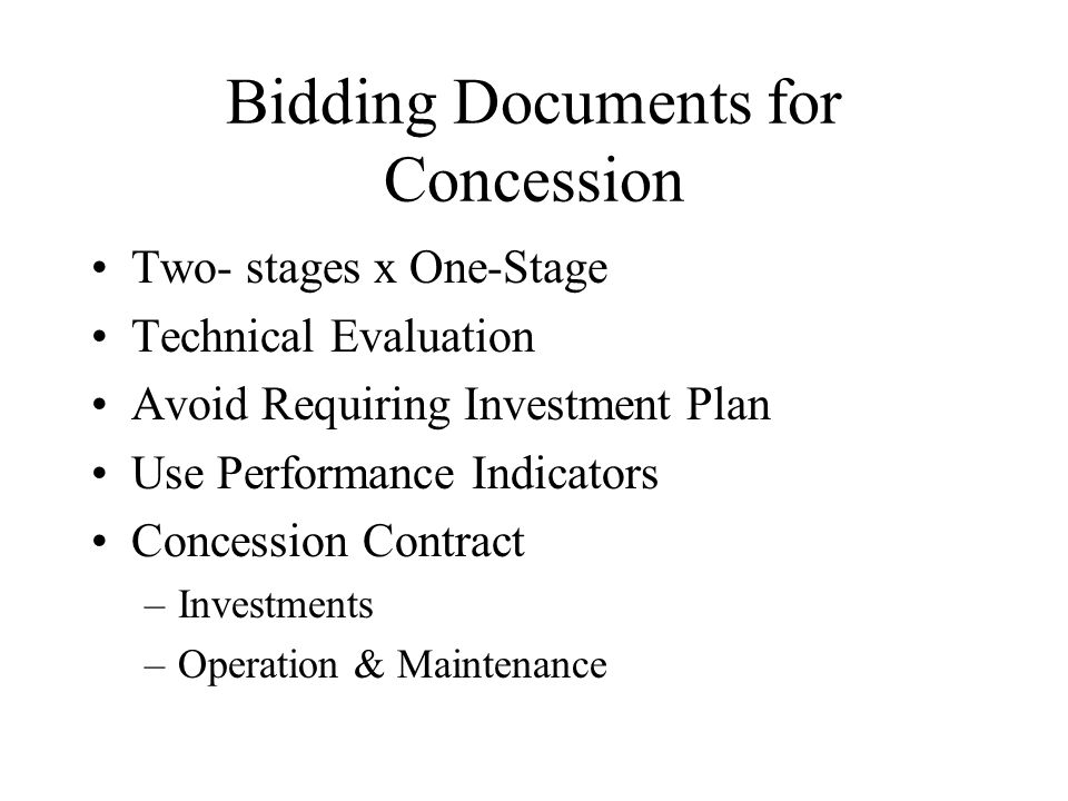 Bidding Documents for Concession Two- stages x One-Stage Technical Evaluation Avoid Requiring Investment Plan Use Performance Indicators Concession Contract –Investments –Operation & Maintenance
