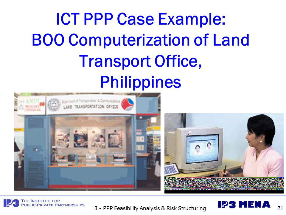 3 - PPP Feasibility Analysis & Risk Structuring21 ICT PPP Case Example: BOO Computerization of Land Transport Office, Philippines
