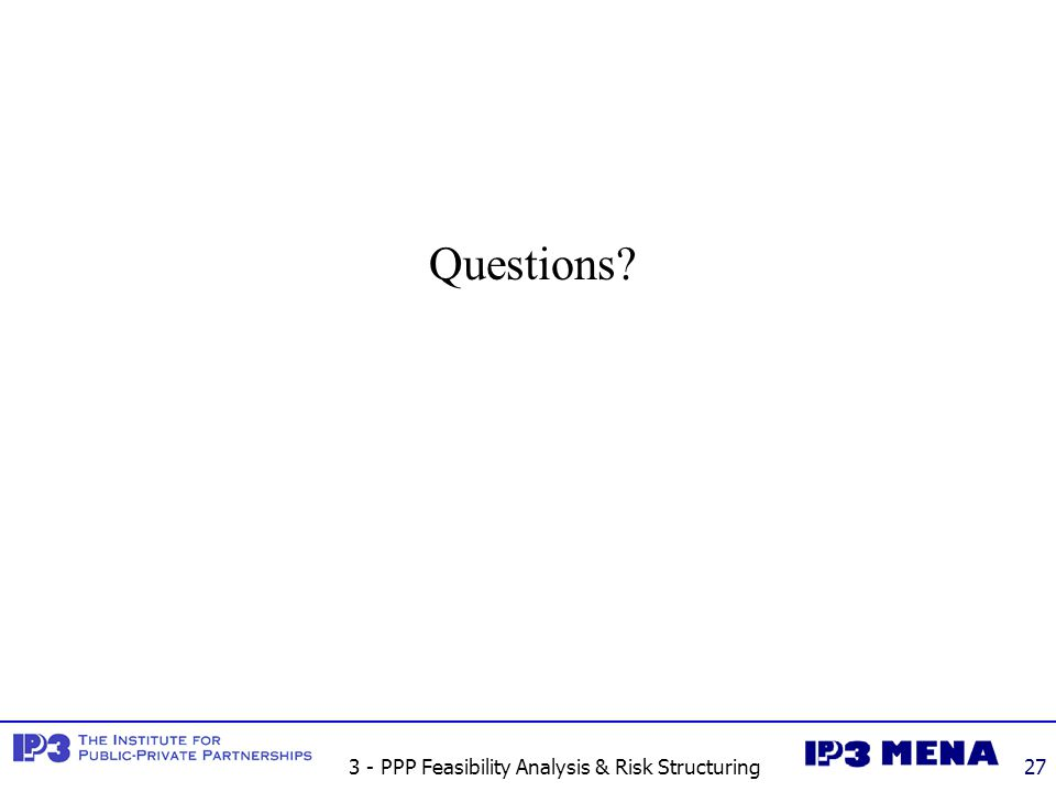 3 - PPP Feasibility Analysis & Risk Structuring27 Questions?