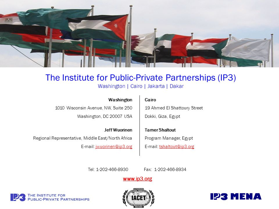The Institute for Public-Private Partnerships (IP3) Washington | Cairo | Jakarta | Dakar Cairo 19 Ahmed El Shattoury Street Dokki, Giza, Egypt Washing
