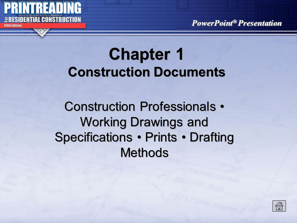 PowerPoint ® Presentation Chapter 1 Construction Documents Construction Professionals Working Drawings and Specifications Prints Drafting Methods