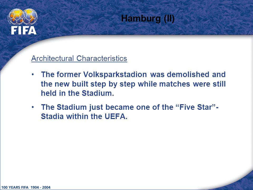 Hamburg (II) Architectural Characteristics The former Volksparkstadion was demolished and the new built step by step while matches were still held in