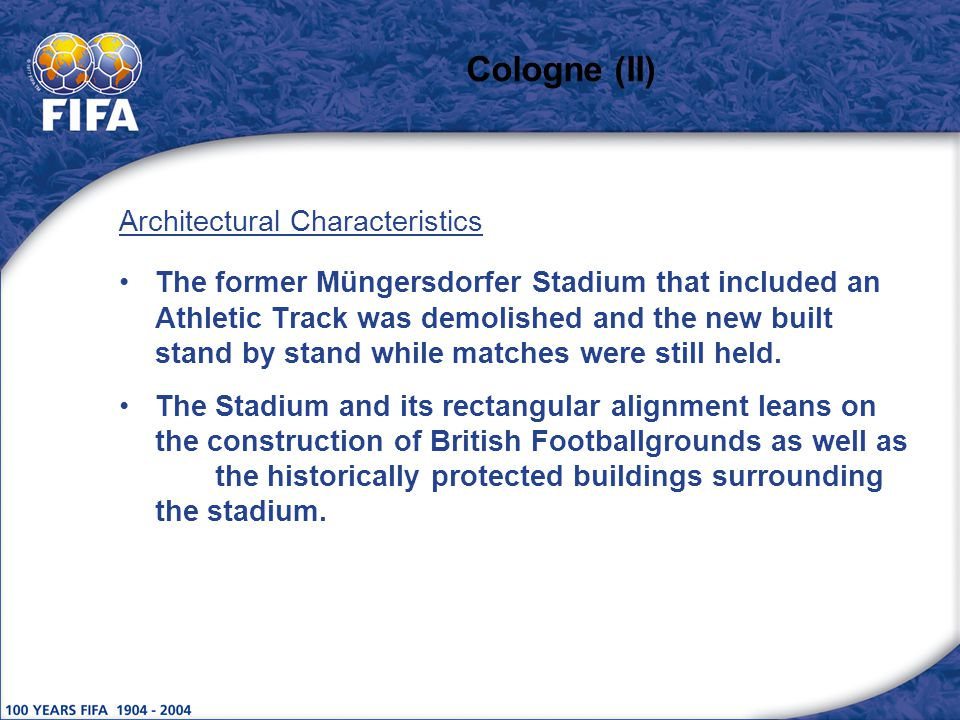 Cologne (II) Architectural Characteristics The former Müngersdorfer Stadium that included an Athletic Track was demolished and the new built stand by stand while matches were still held.