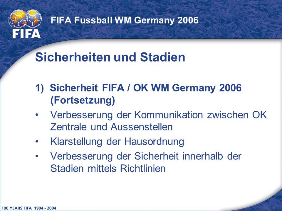 FIFA Fussball WM Germany 2006 Sicherheiten und Stadien 1) Sicherheit FIFA / OK WM Germany 2006 (Fortsetzung) Verbesserung der Kommunikation zwischen O
