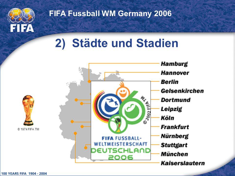 © 1974 FIFA TM FIFA Fussball WM Germany 2006 2) Städte und Stadien