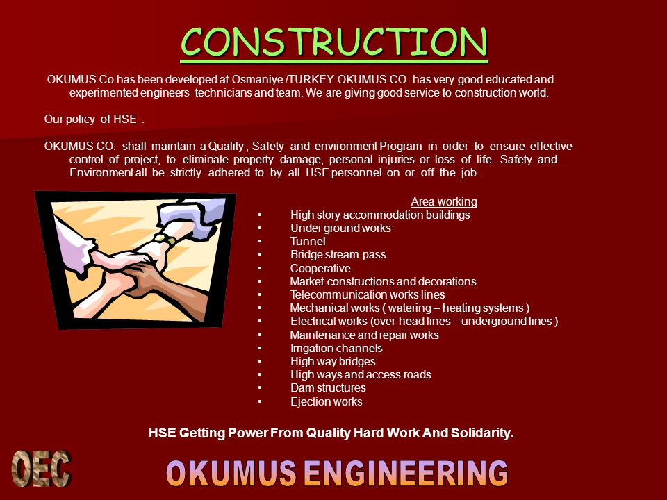 CONSTRUCTION OKUMUS Co has been developed at Osmaniye /TURKEY. OKUMUS CO. has very good educated and experimented engineers- technicians and team. We