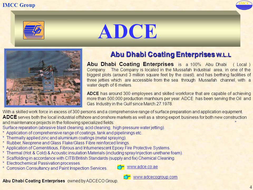 IMCC Group 4 ADCE Abu Dhabi Coating Enterprises W.L.L Abu Dhabi Coating Enterprises is a 100% Abu Dhabi ( Local ) Company. The Company is located in t