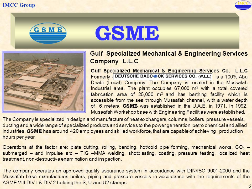 IMCC Group 6 GSME Gulf Specialized Mechanical & Engineering Services Co. L.L.C Formerly - is a 100% Abu Dhabi (Local) Company. The Company is located
