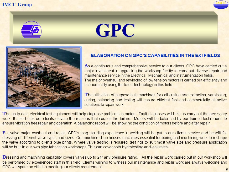 IMCC Group 9 ELABORATION ON GPCS CAPABILITIES IN THE E&I FIELDS A s a continuous and comprehensive service to our clients, GPC have carried out a majo