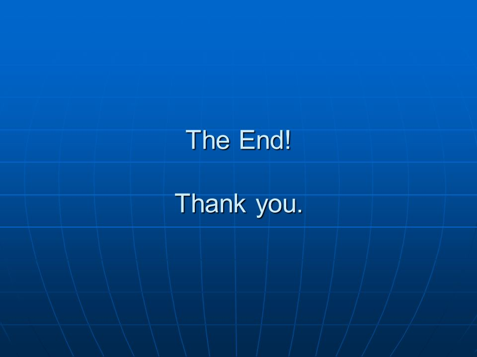 The End! Thank you.