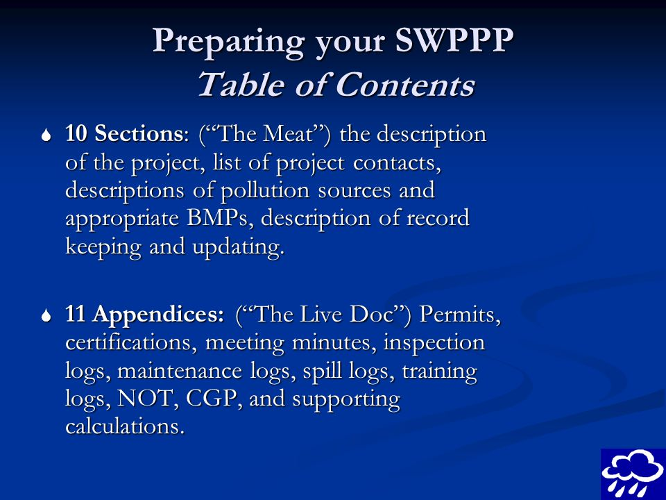 Preparing your SWPPP Table of Contents 10 Sections: (The Meat) the description of the project, list of project contacts, descriptions of pollution sou