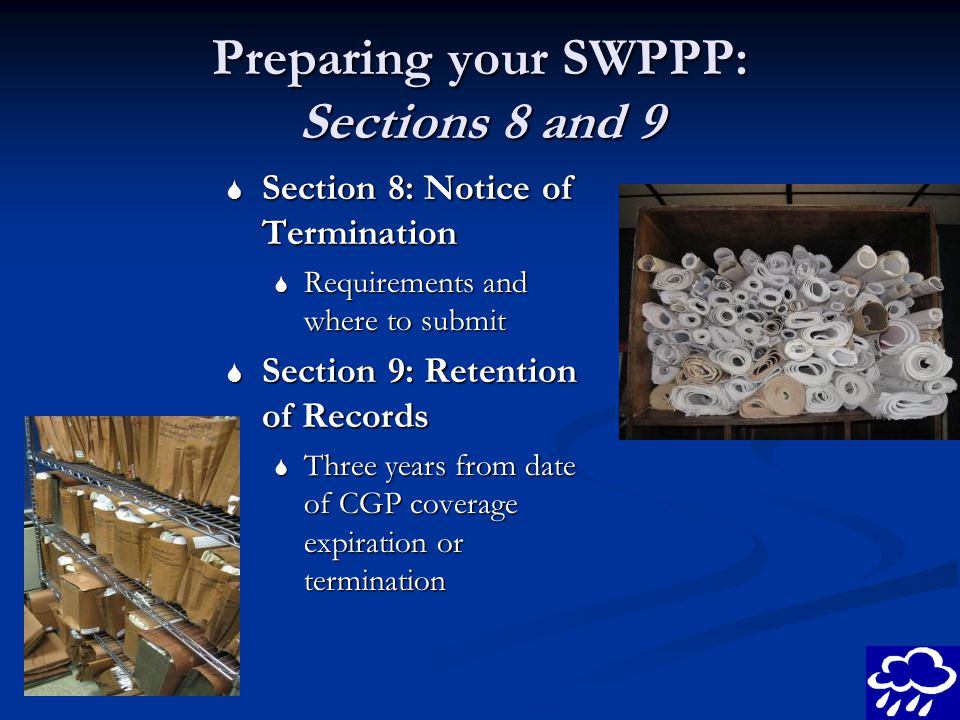 Preparing your SWPPP: Sections 8 and 9 Section 8: Notice of Termination Section 8: Notice of Termination Requirements and where to submit Requirements
