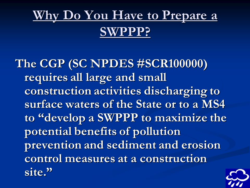 Why Do You Have to Prepare a SWPPP? The CGP (SC NPDES #SCR100000) requires all large and small construction activities discharging to surface waters o
