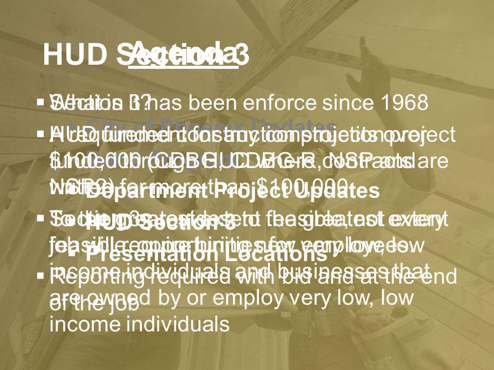 HUD Section 3 Agenda Department Project Updates HUD Section 3 Presentation Locations HUD Section 3 City of Phoenix Updates Bond Program Section 3 has