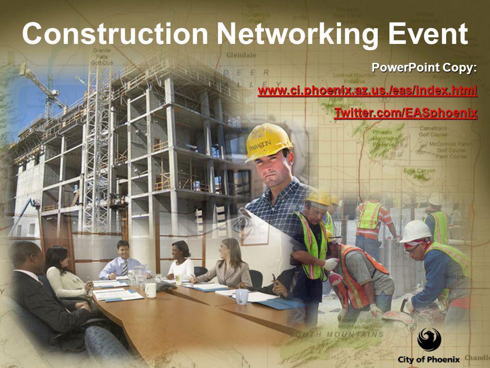 PowerPoint Copy: PowerPoint Copy: www.ci.phoenix.az.us./eas/index.html Construction Networking Event Twitter.com/EASphoenix