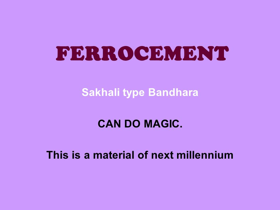 FERROCEMENT Sakhali type Bandhara CAN DO MAGIC. This is a material of next millennium
