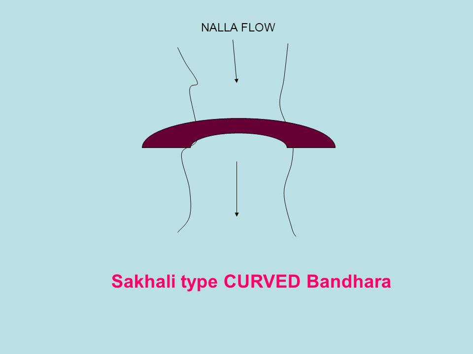 Sakhali type CURVED Bandhara NALLA FLOW
