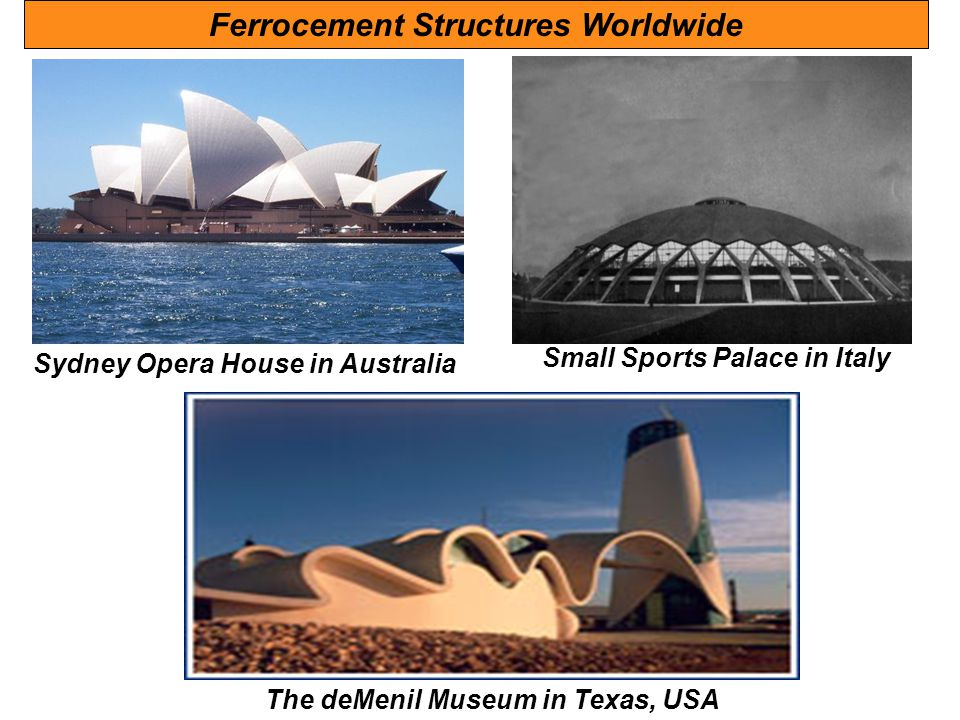 Sydney Opera House in Australia Ferrocement Structures Worldwide The deMenil Museum in Texas, USA Small Sports Palace in Italy